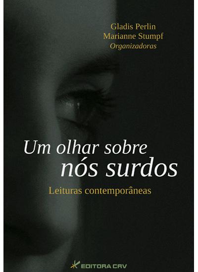 Capa do livro: UM OLHAR SOBRE NÓS SURDOS<br>Leituras Contemporâneas