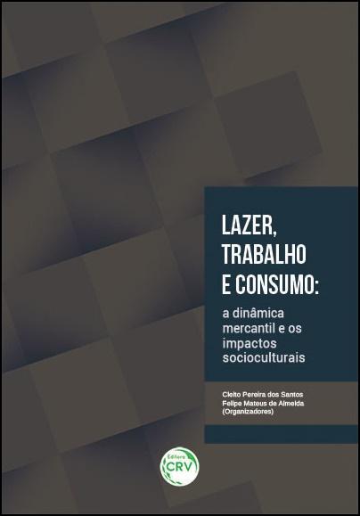 Capa do livro: LAZER, TRABALHO E CONSUMO: <br>a dinâmica mercantil e os impactos socioculturais