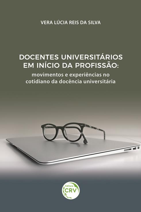 Capa do livro: DOCENTES UNIVERSITÁRIOS EM INÍCIO DA PROFISSÃO:  <br>movimentos e experiências no cotidiano da docência universitária