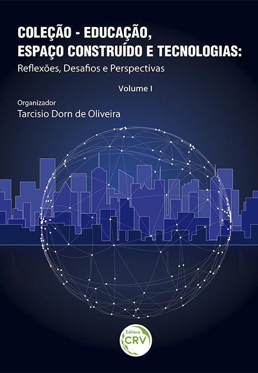 Capa do livro: EDUCAÇÃO, ESPAÇO CONSTRUÍDO E TECNOLOGIAS:<br> reflexões, desafios e perspectivas