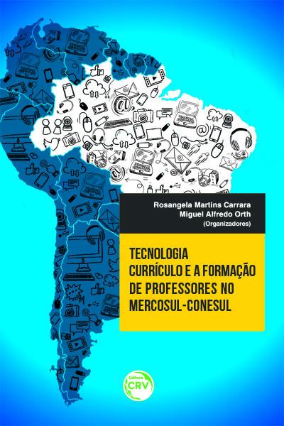 TECNOLOGIA, CURRÍCULO E FORMAÇÃO DE PROFESSORES NO MERCOSUL-CONESUL