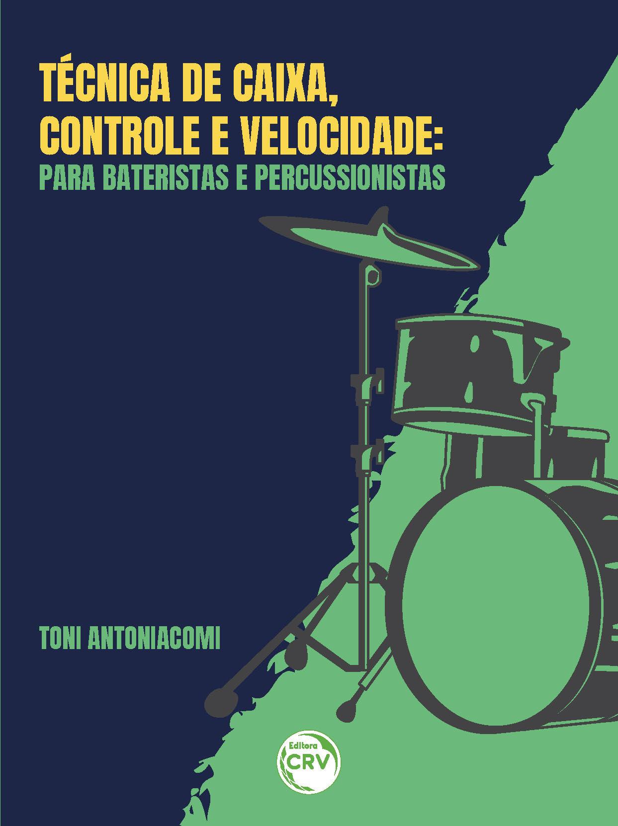 Capa do livro: TÉCNICA DE CAIXA, CONTROLE E VELOCIDADE:<br>Para bateristas e percussionista