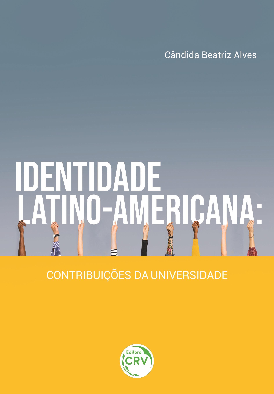Capa do livro: IDENTIDADE LATINO-AMERICANA:<br> contribuições da universidade