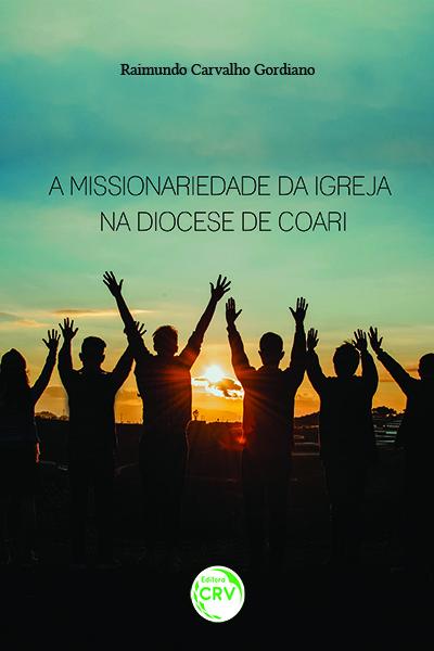 Capa do livro: A MISSIONARIEDADE DA IGREJA NA DIOCESE DE COARI