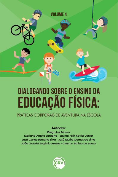 Capa do livro: DIALOGANDO SOBRE O ENSINO DA EDUCAÇÃO FÍSICA: <br>práticas corporais de aventura na escola - VOLUME 4