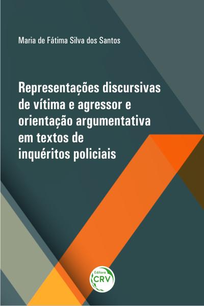 Capa do livro: REPRESENTAÇÕES DISCURSIVAS DE VÍTIMA E AGRESSOR E ORIENTAÇÃO ARGUMENTATIVA EM TEXTOS DE INQUÉRITOS POLICIAIS