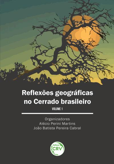 Capa do livro: REFLEXÕES GEOGRÁFICAS NO CERRADO BRASILEIRO <br>Volume I