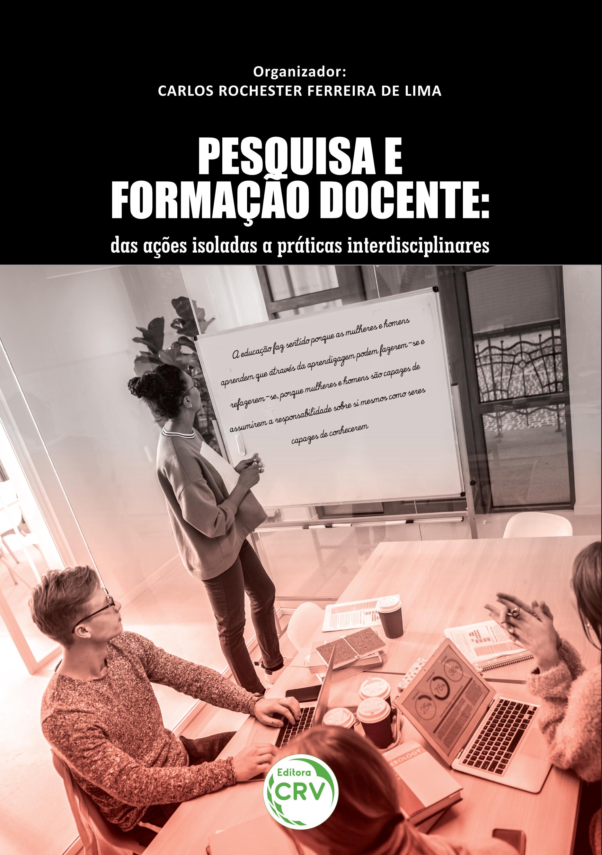 Capa do livro: PESQUISA E FORMAÇÃO DOCENTE: <br>das ações isoladas a práticas interdisciplinares