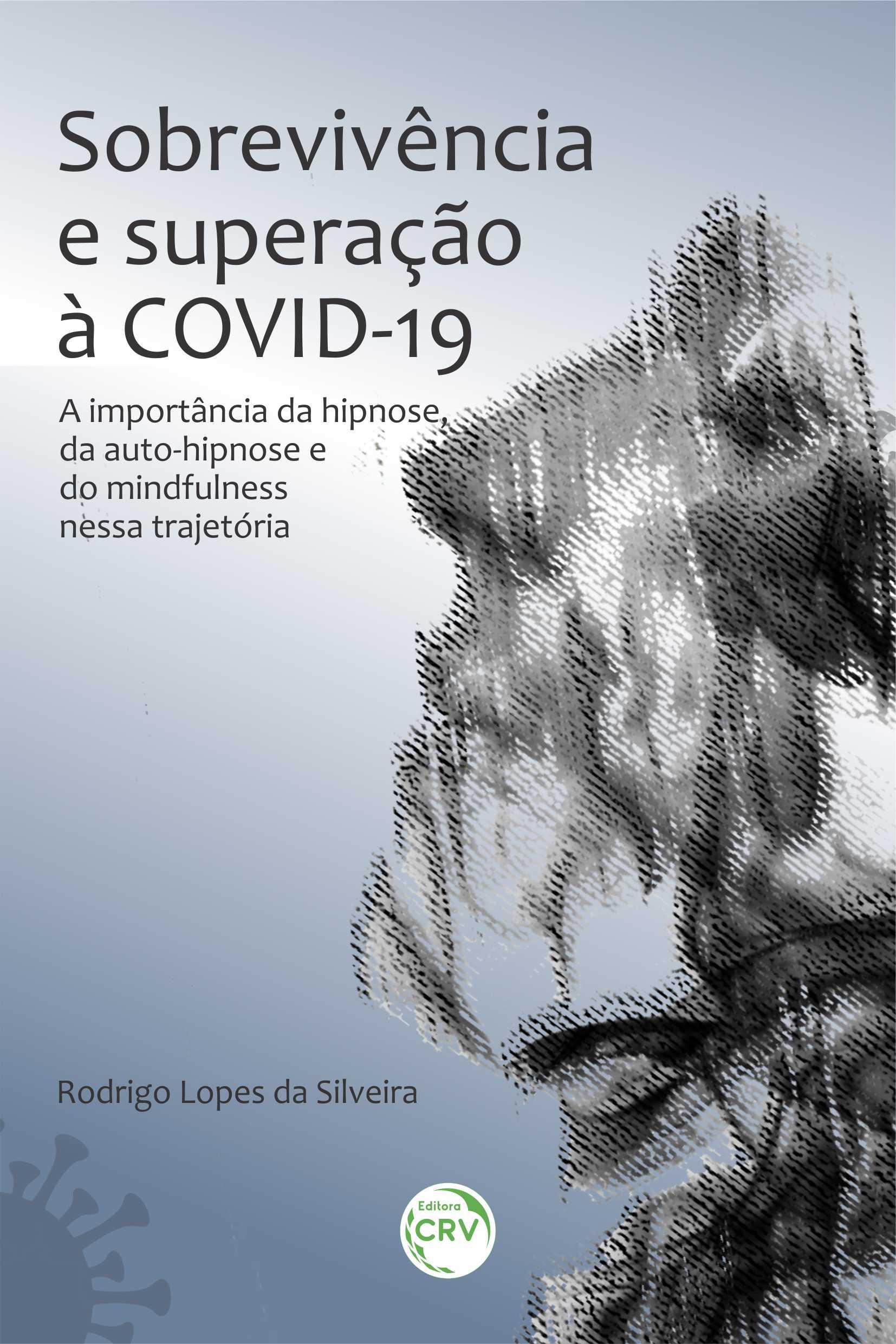 Capa do livro: SOBREVIVÊNCIA E SUPERAÇÃO À COVID-19: <BR>a importância da hipnose, da auto-hipnose e do mindfulness nessa trajetória