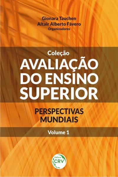 Capa do livro: AVALIAÇÃO DO ENSINO SUPERIOR:<br> perspectivas mundiais - Volume I