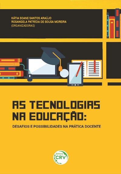 Capa do livro: AS TECNOLOGIAS NA EDUCAÇÃO: <br>desafios e possibilidades na prática docente