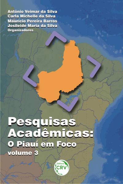 Capa do livro: Pesquisas acadêmicas:<br> o Piauí em foco - volume 3