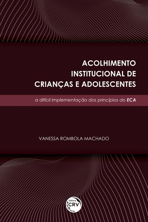 Capa do livro: ACOLHIMENTO INSTITUCIONAL DE CRIANÇAS E ADOLESCENTES: <br>a difícil implementação dos princípios do ECA
