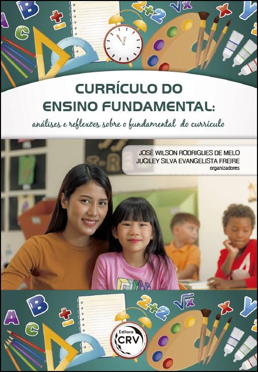 Capa do livro: CURRÍCULO DO ENSINO FUNDAMENTAL:<br>análises e re&#64258;exões sobre o fundamental do currículo