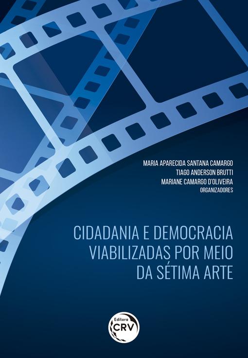 Capa do livro: CIDADANIA E DEMOCRACIA VIABILIZADAS POR MEIO DA SÉTIMA ARTE