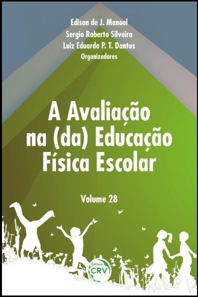 Capa do livro: A AVALIAÇÃO NA (DA) EDUCAÇÃO FÍSICA ESCOLAR<br> Volume 28