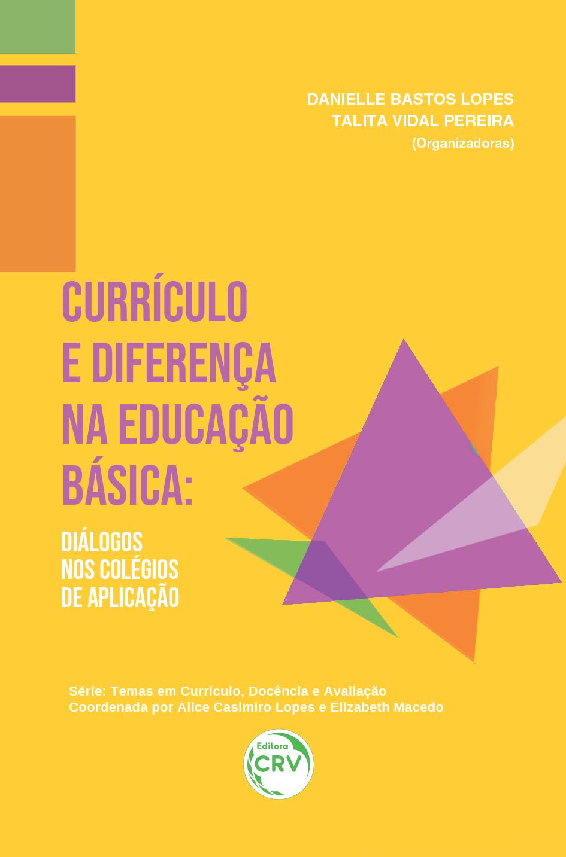 Capa do livro: CURRÍCULO E DIFERENÇA NA EDUCAÇÃO BÁSICA: <br>diálogos nos colégios de aplicação <br>Série Temas em Currículo, Docência e Avaliação <br>Volume 7