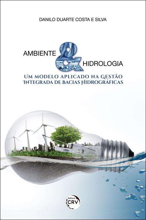 Capa do livro: AMBIENTE & HIDROLOGIA: <br>um modelo aplicado na Gestão Integrada de Bacias Hidrográficas