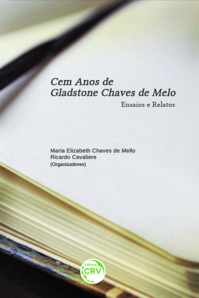 Capa do livro: CEM ANOS DE GLADSTONE CHAVES DE MELO: <br>ensaios e relatos