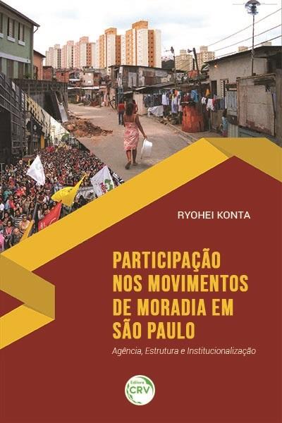 Capa do livro: PARTICIPAÇÃO NOS MOVIMENTOS DE MORADIA EM SÃO PAULO: <br> Agência, Estrutura e Institucionalização