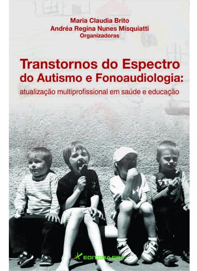 Capa do livro: TRANSTORNOS DO ESPECTRO DO AUTISMO E FONOAUDIOLOGIA:<br>atualização multiprofissional em saúde e educação