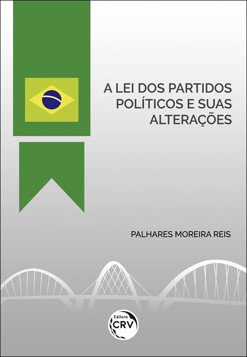 Capa do livro: A LEI DOS PARTIDOS POLÍTICOS E SUAS ALTERAÇÕES