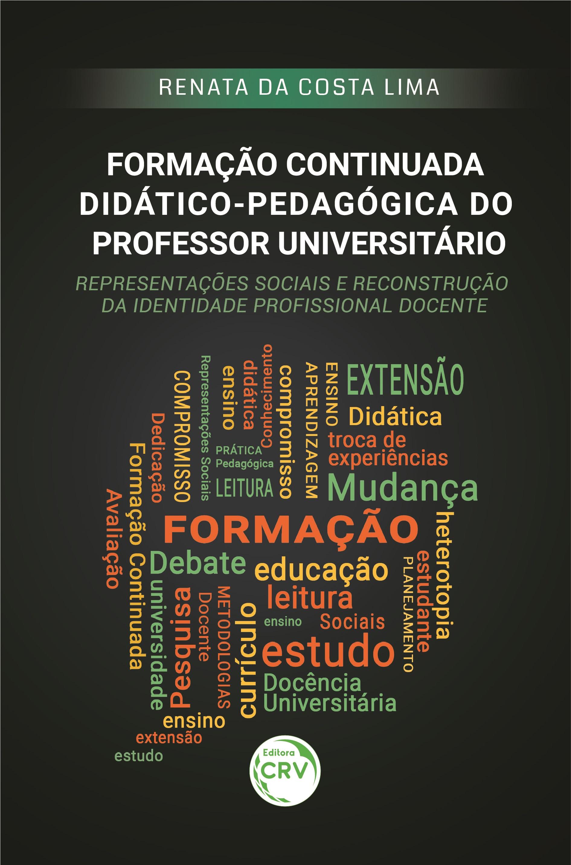 Capa do livro: FORMAÇÃO CONTINUADA DIDÁTICOPEDAGÓGICA DO PROFESSOR UNIVERSITÁRIO: <br>representações sociais e reconstrução da identidade profissional docente