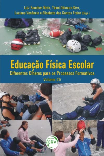 Capa do livro: EDUCAÇÃO FÍSICA ESCOLAR:<br> diferentes olhares para os processos formativos<br> Volume 25