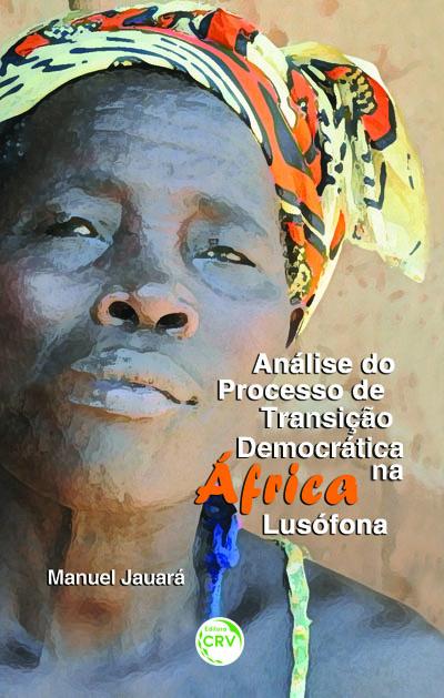 Capa do livro: ANÁLISE DO PROCESSO DE TRANSIÇÃO DEMOCRÁTICA NA ÁFRICA LUSÓFONA