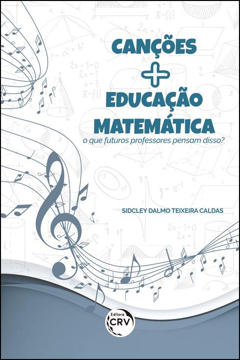 Capa do livro: CANÇÕES MAIS EDUCAÇÃO MATEMÁTICA:  <br>o que futuros professores pensam disso?
