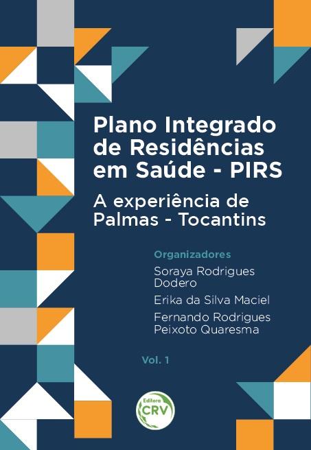 Capa do livro: PLANO INTEGRADO DE RESIDÊNCIAS EM SAÚDE - PIRS: <br>A experiência de Palmas - Tocantins <br>Vol. 1