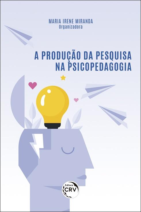 Capa do livro: A PRODUÇÃO DA PESQUISA NA PSICOPEDAGOGIA