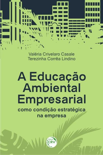 Capa do livro: A EDUCAÇÃO AMBIENTAL EMPRESARIAL COMO CONDIÇÃO ESTRATÉGICA NA EMPRESA