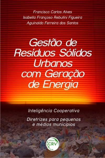 Capa do livro: GESTÃO DE RESÍDUOS SÓLIDOS URBANOS COM GERAÇÃO DE ENERGIA:<br>inteligência cooperativa – diretrizes para pequenos e médios municípios
