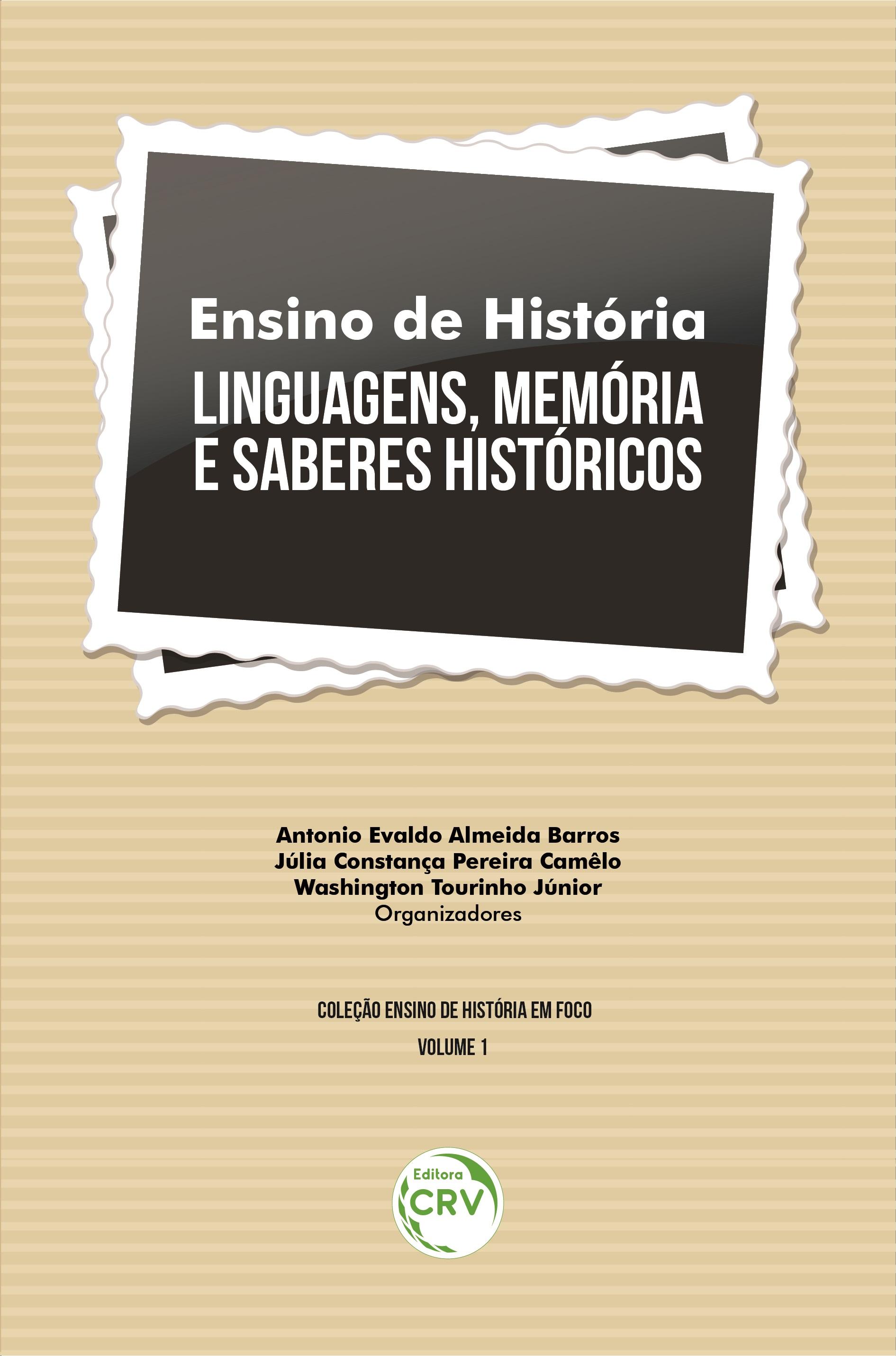 Capa do livro: ENSINO DE HISTÓRIA:<br> linguagens, memória e saberes históricos <br> Coleção Ensino de História em foco - Volume 1