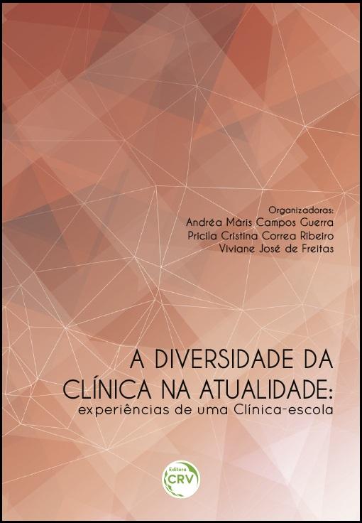 Capa do livro: A DIVERSIDADE DA CLÍNICA NA ATUALIDADE:<br>experiências de uma clínica-escola