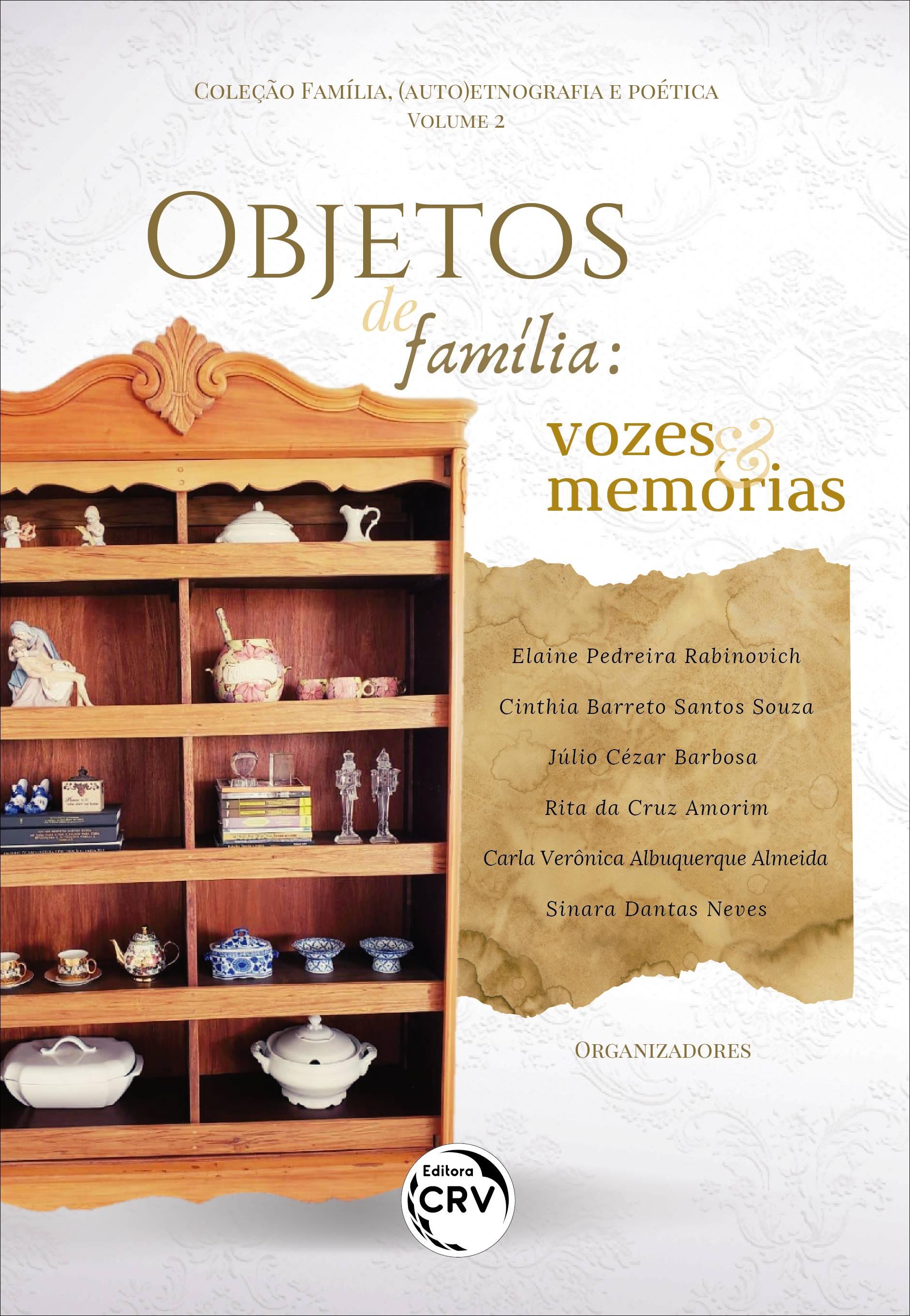Capa do livro: OBJETOS DE FAMÍLIA:<br> vozes e memórias<br> Coleção Família, (auto)etnografia e poética - Volume 2