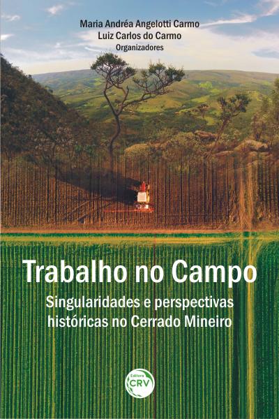 Capa do livro: TRABALHO NO CAMPO:  <br>singularidades e perspectivas históricas no Cerrado Mineiro