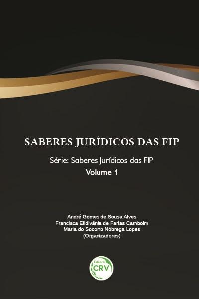 Capa do livro: SABERES JURÍDICOS DAS FIP<br>Série: Saberes Jurídicos das FIP<br>Volume 1