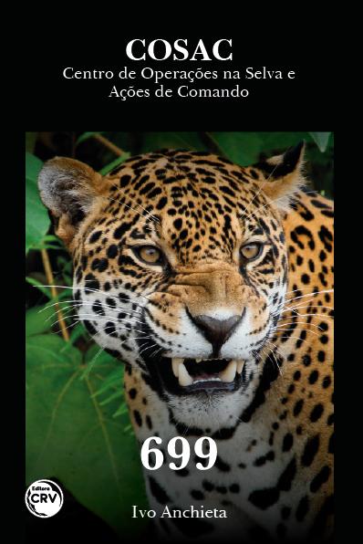 Capa do livro: COSAC<br>CENTRO DE OPERAÇÕES NA SELVA E AÇÕES DE COMANDO 699
