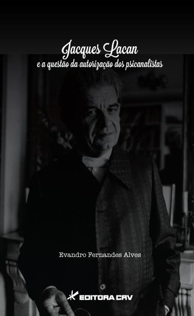Capa do livro: JACQUES LACAN E A QUESTÃO DA AUTORIZAÇÃO DOS PSICANALISTAS