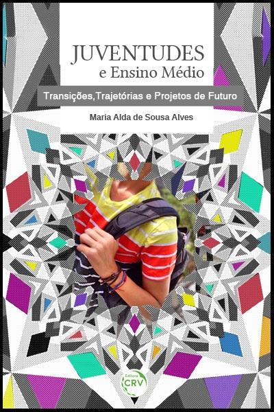 Capa do livro: JUVENTUDES E ENSINO MÉDIO:<br>transições, trajetórias e projetos de futuro