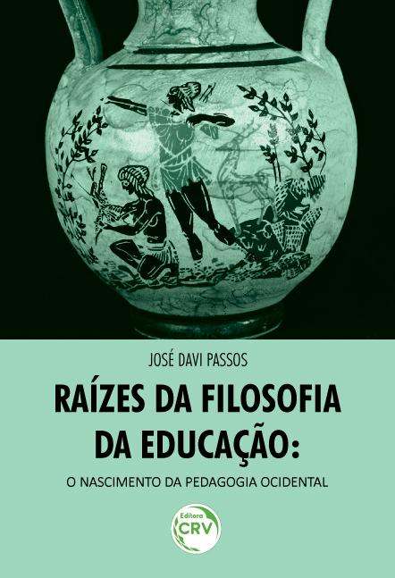 RAÍZES DA FILOSOFIA DA EDUCAÇÃO:<br> o nascimento da pedagogia ocidental