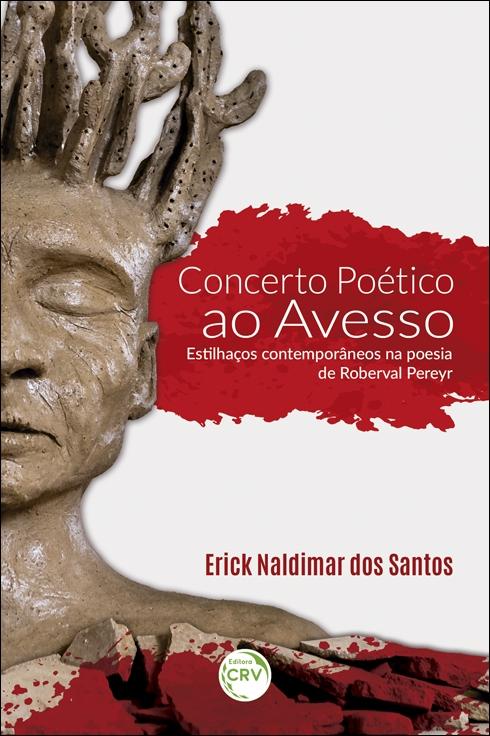 Capa do livro: CONCERTO AO AVESSO: <br>diálogos, tensões e estilhaços na poesia de Roberval Pereyr