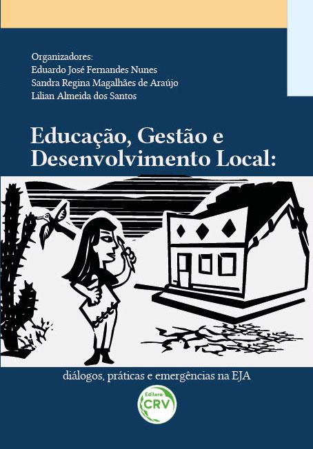 Capa do livro: EDUCAÇÃO, GESTÃO E DESENVOLVIMENTO LOCAL:<br> diálogos, práticas e emergências na EJA