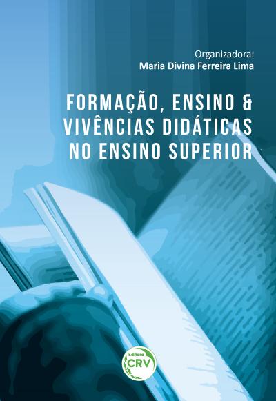 Capa do livro: FORMAÇÃO, ENSINO E VIVÊNCIAS DIDÁTICAS NO ENSINO SUPERIOR