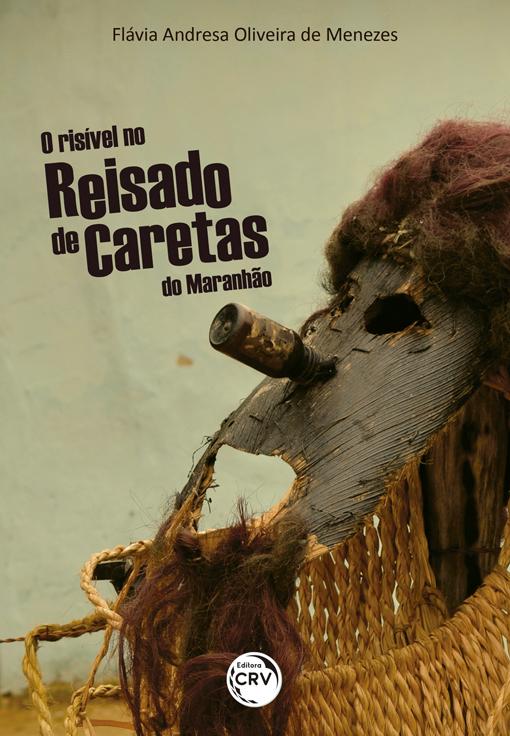 Capa do livro: O RISÍVEL NO REISADO DE CARETAS DO MARANHÃO