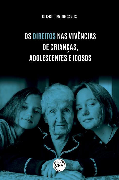 Capa do livro: OS DIREITOS NAS VIVÊNCIAS DE CRIANÇAS, ADOLESCENTES E IDOSOS