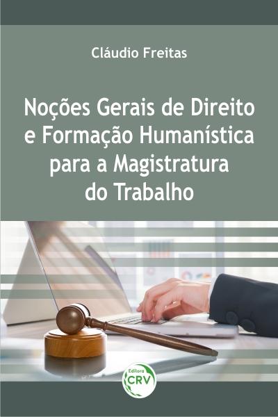 Capa do livro: NOÇÕES GERAIS DE DIREITO E FORMAÇÃO HUMANÍSTICA PARA A MAGISTRATURA DO TRABALHO