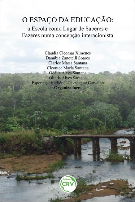 Capa do livro: O ESPAÇO DA EDUCAÇÃO: <br>a escola como lugar de saberes e fazeres numa concepção interacionista